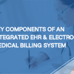 Key Components of an Integrated EHR & Electronic Medical Billing System