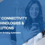 Key Connectivity Technologies & Solutions For Smart Building Automation