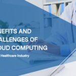 Benefits and Challenges of Cloud Computing in the Healthcare Industry