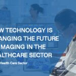 How Technology is Changing the Future of Imaging in the Healthcare Sector