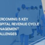 Overcoming 5 Key Hospital Revenue Cycle Management Challenges